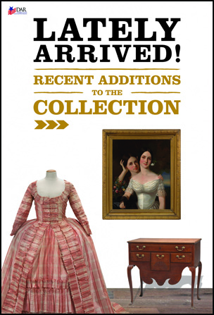 Lately Arrived: Recent Additions to the Collection @ DAR Museum | Washington | District of Columbia | United States