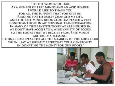 """A DAR education grant supported the Free Minds Book Club & Writing Workshop for their new initiative, """"Books Across the Miles."""" The grant purchased 100 copies of four books for a seriously underserved segment of """"at risk"""" youth in Washington DC – juveniles charged and incarnated as adults in the DC Jail. The mission of Free Minds Book Club is to introduce these young people to the life-changing power of books and creative writing. This educational grant is very unique and the letters in the final report whi"""