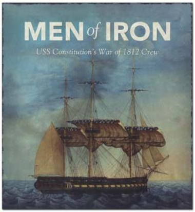"2012 Grant Recipient, Education Category: USS Constitution Museum, Boston, Mass. ""Men of Iron, USS Constitution's War of 1812 Crew,"" a 57-page book about life at sea on board USS Constitution during the War of 1812, brings the sailor's world to life for general reading audience"